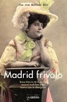 Madrid frívolo. Historia de la revista musical madrileña y los teatros que la albergaron