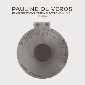 Pauline Oliveros, Reverberations: Tape and Electronic Music 1961-1970