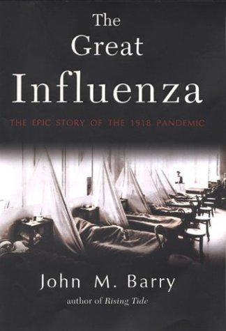 john m barry s the great influenza The great influenza is barry's magnum opus, a well-written, impeccably researched, and infinitely interesting work about the influenza pandemic of 1918 the book as the byline claims, tells.