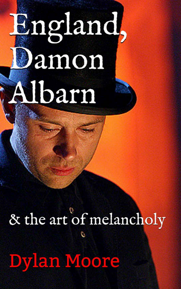England Damon Albarn and the Art of Melancholy, England Damon Albarn and the Art of Melancholy Dylan Moore, Dylan Moore, author Dylan Moore, Blur book, Bit of a Blur, Damon Albarn biography, britpop book