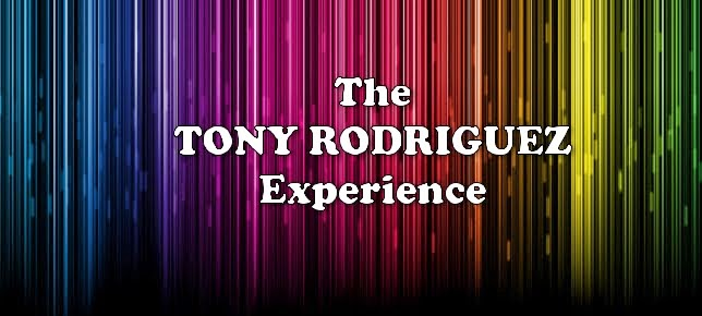 The Tony Rodriguez Experience!
