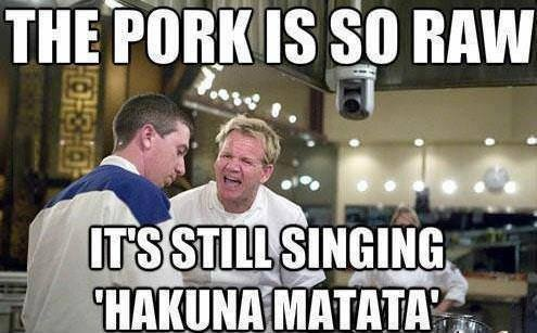 The pork is so raw is still singing hakuna matata