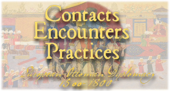 Contacts, Encounters, Practices: European-Ottoman Diplomacy, 1500-1800