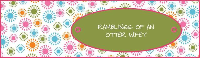Ramblings of an Otter Wifey...