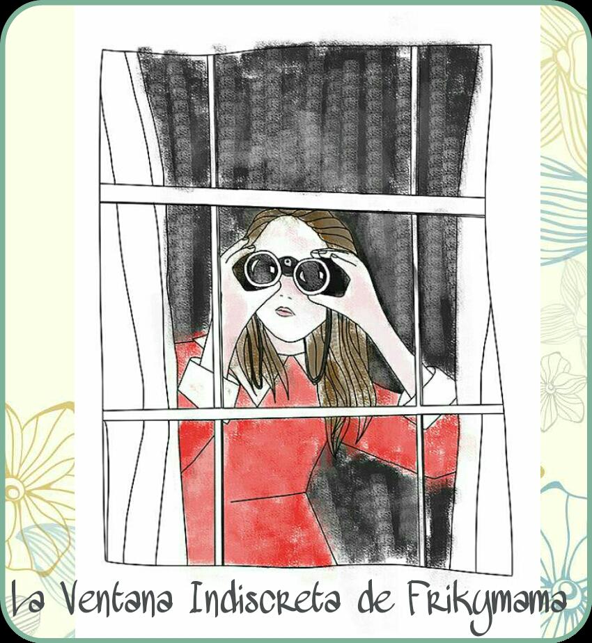 La ventana indiscreta de Frikymama