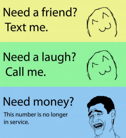Need A Friend, Text Me - Need A Laugh, Call me - Need Money, This Number Is No Longer In Service