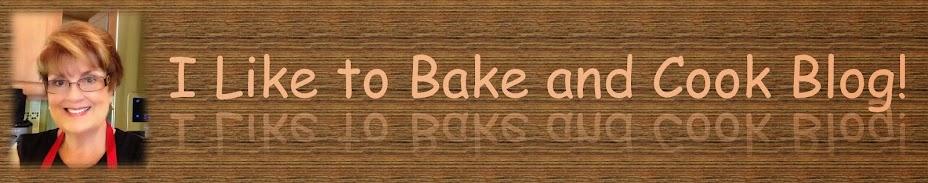 I Like to Bake and Cook!