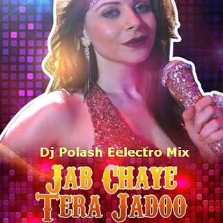 download-Jab-Chaye-Tera-Jadoo-Dj-Polash-Eelectro-Mix-indiandjremix