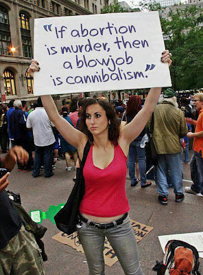 If abortion is murder, then a blowjob is cannibalism.