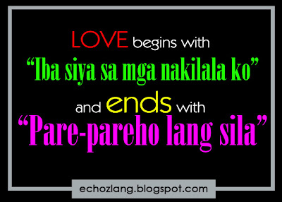 Love begins with Iba siya sa mga nakilala ko and ends with parepareho lang sila.