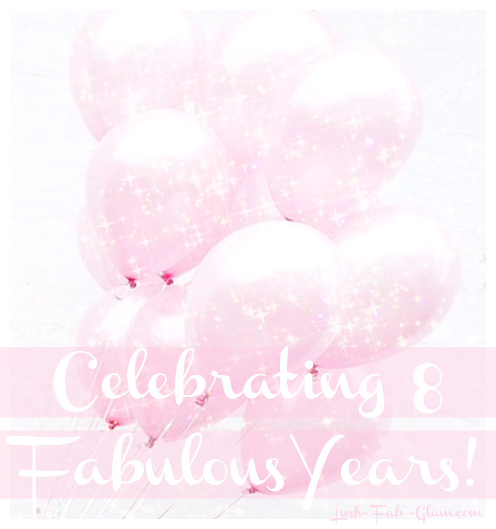 It's Our Anniversary! Celebrating 8 Fabulous Years of Lush-Fab-Glam.com.