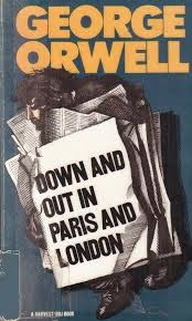 Down and Out in Paris and London (Published in 1933) - Authored by George Orwell