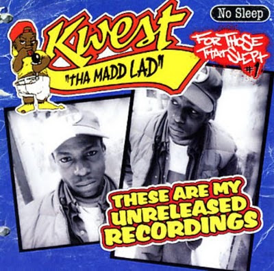 Kwest Tha Madd Lad – These Are My Unreleased Recordings (CD) (2007) (320 kbps)