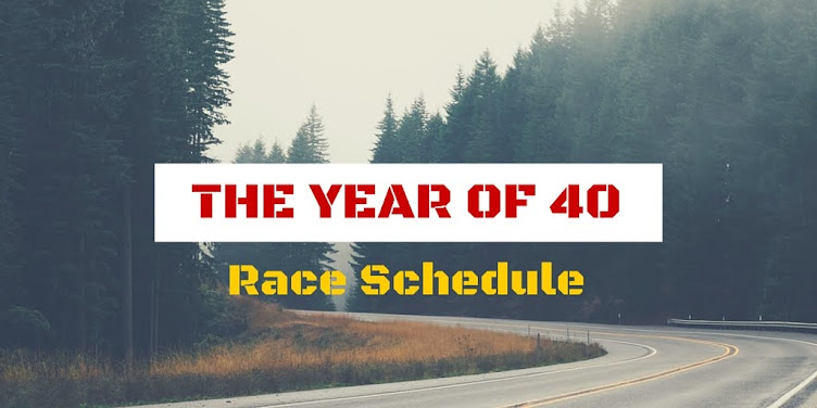 The Year of 40 Race Schedule
