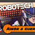 ROBOTECH: Amor y Guerra
