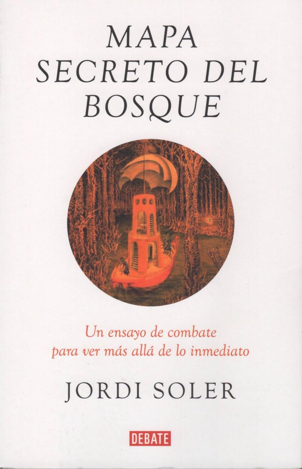 Jordi Soler (Mapa secreto del bosque) Un ensayo de combate para ver más allá de lo inmediato