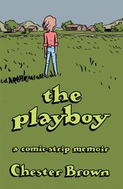The Playboy: a comic-strip memoir by Chester Brown