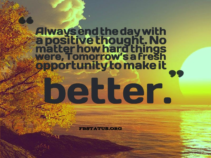 Tomorrow's a fresh opportunity to make it better.--Life Status