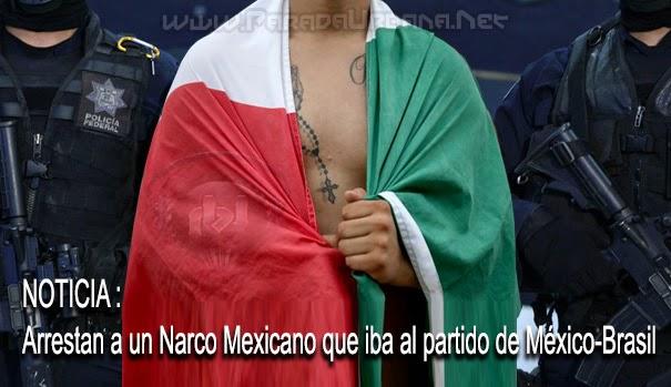 NOTICIA - Capturan a un Narcotraficante Mexicano que iba al partido de México-Brasil