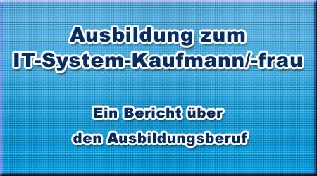 Ausbildung zum IT-System-Kaufmann/-frau