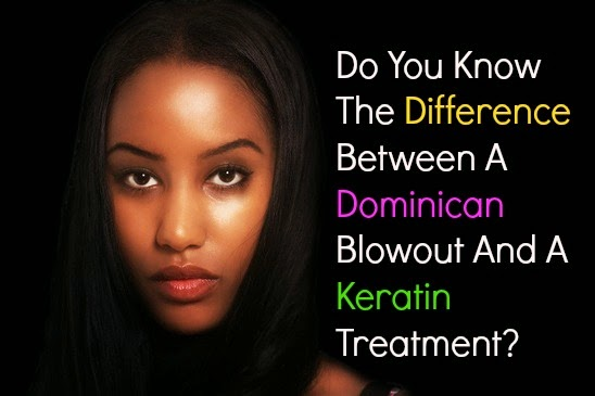 Do You Know The Difference Between A Dominican Blowout And A Keratin Treatment?
