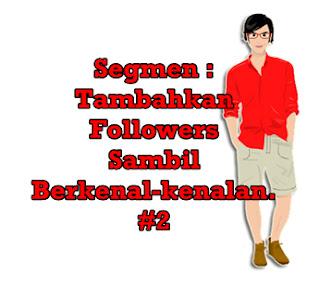 Segmen : Tambah Follower Sambil Berkenal-kenalan #2