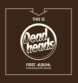 DEADHEADS - This is Deadheads First Album (It Includes Electric Guitars)