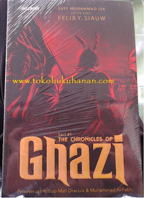 Buku : The Chronicles of Ghazi : Sayf Muhammad Isa, Felix Siauw