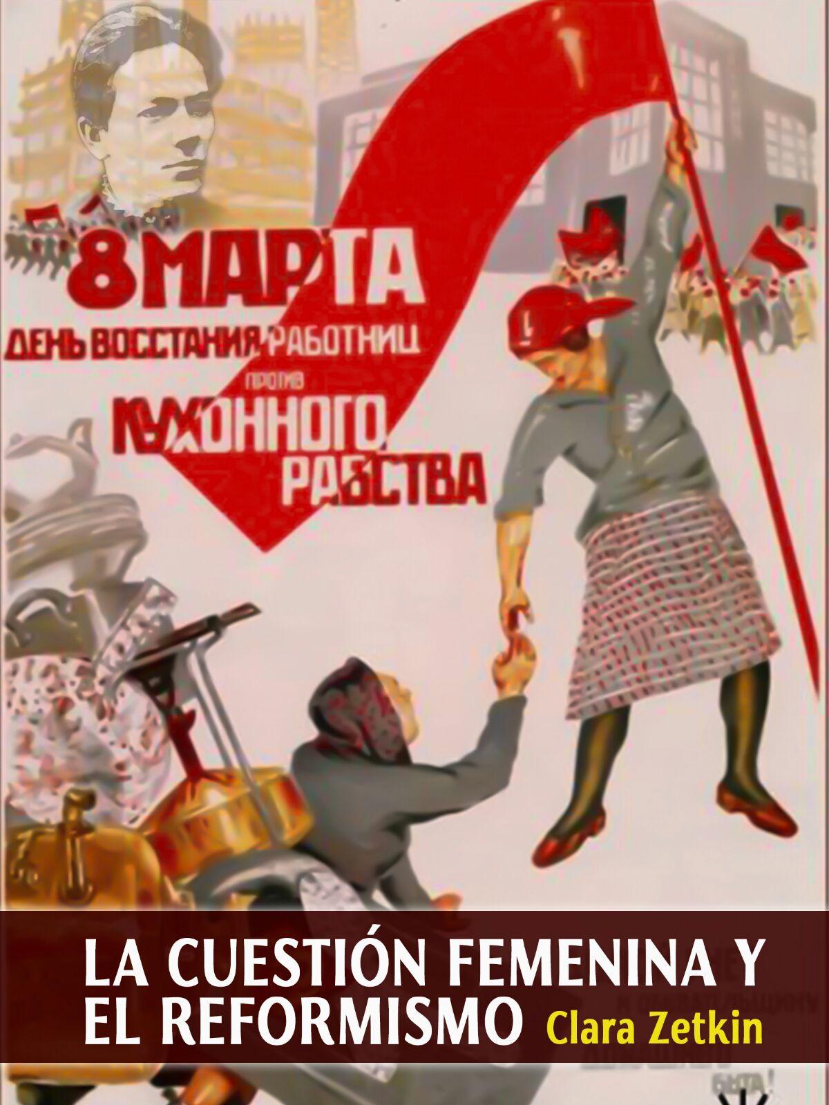 """Clara Zetkin: """"La cuestion femenina y el reformismo""""."""