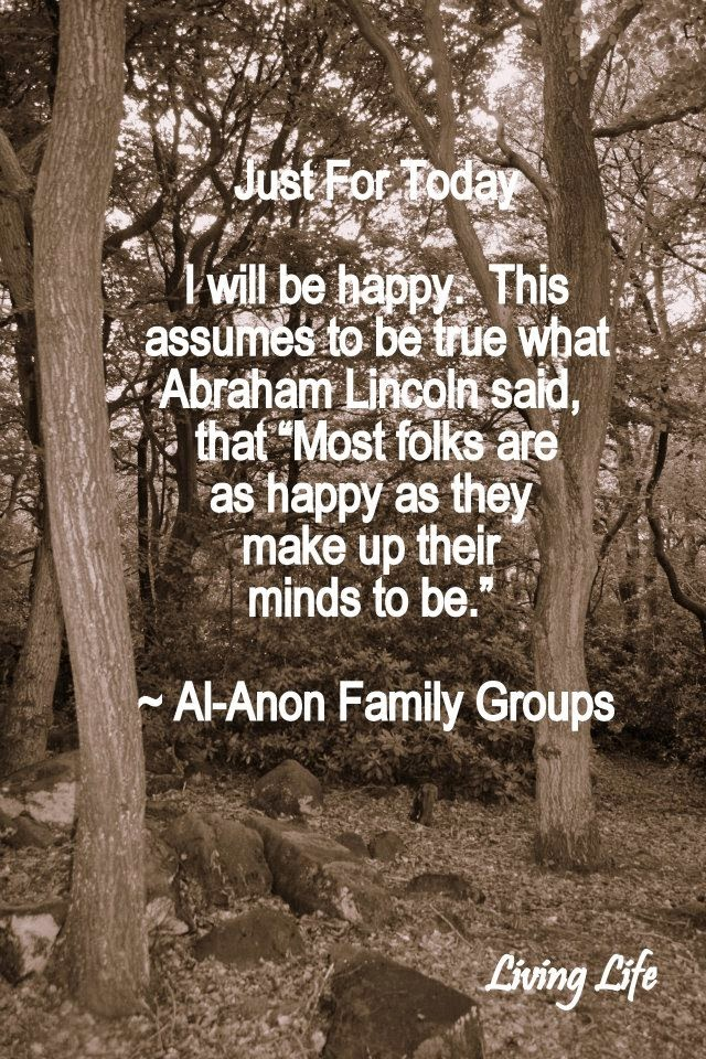 JUST FOR TODAY I WILL BE HAPPYTHIS ASSUMES TO BE TRUE WHATABRAHAM Unique Just For Today Quotes