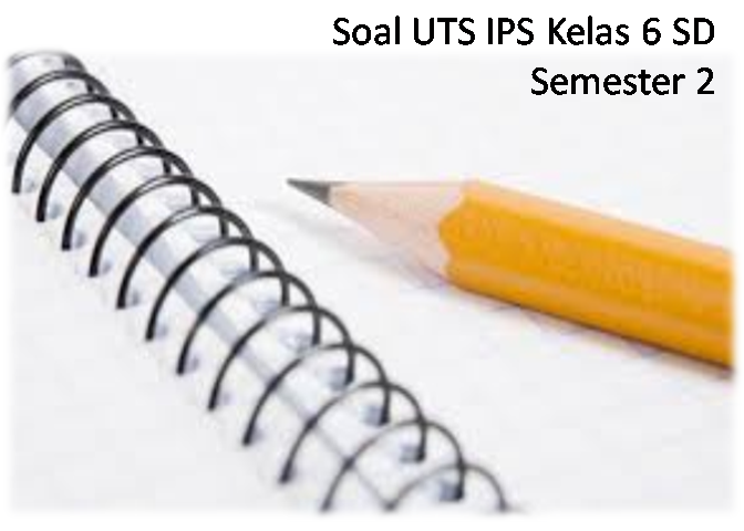 Soal UTS IPS Kelas 6 SD Semester 2