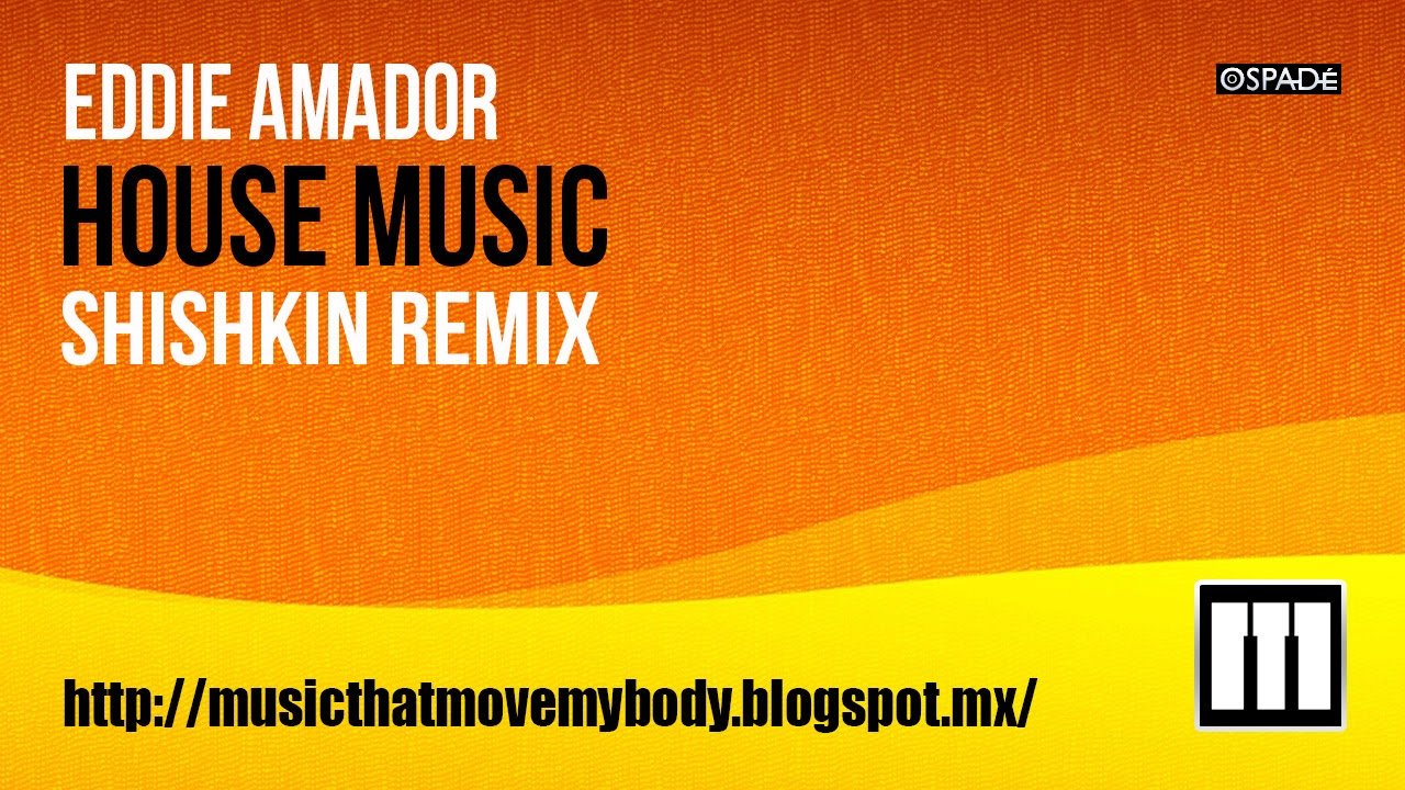 Music that move my body eddie amador house music for Eddie amador house music