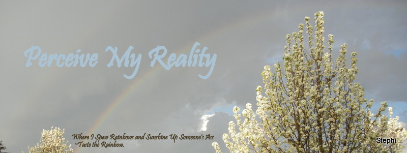 ♥ Perceive MY Reality ♥