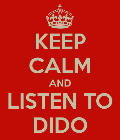 Keep calm and listen to Dido