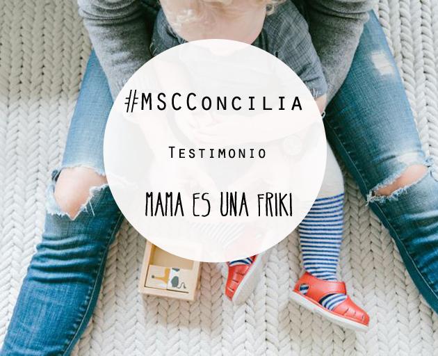 testimonio conciliacion mama es una friki
