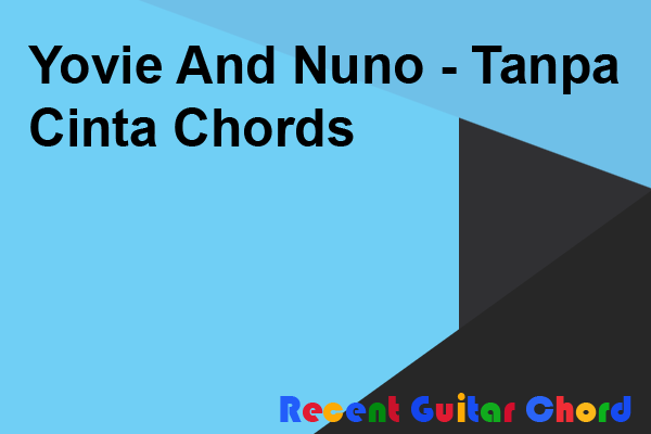 Yovie And Nuno - Tanpa Cinta Chords