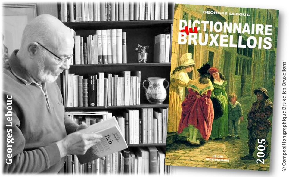 """Georges Lebouc - Mémoire de l'âme bruxelloise - """"Dictionnaire du bruxellois"""" (Editions """"LE CRI"""") - Bruxelles-Bruxellons"""