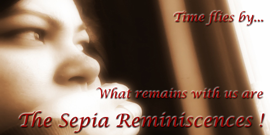 Sepia Reminiscences !