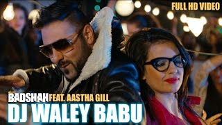 Badshah – DJ Waley Babu | feat Aastha Gill | Party Anthem Of 2015 | DJ Wale Babu