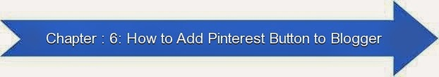 Next: Chapter : 6: How to Add Pinterest Button to Blogger
