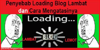 Penyebab Loading Blog Lambat dan Cara Mengatasinya