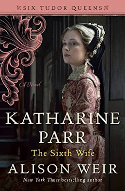 Katharine Parr: The Sixth Wife by Alison Weir