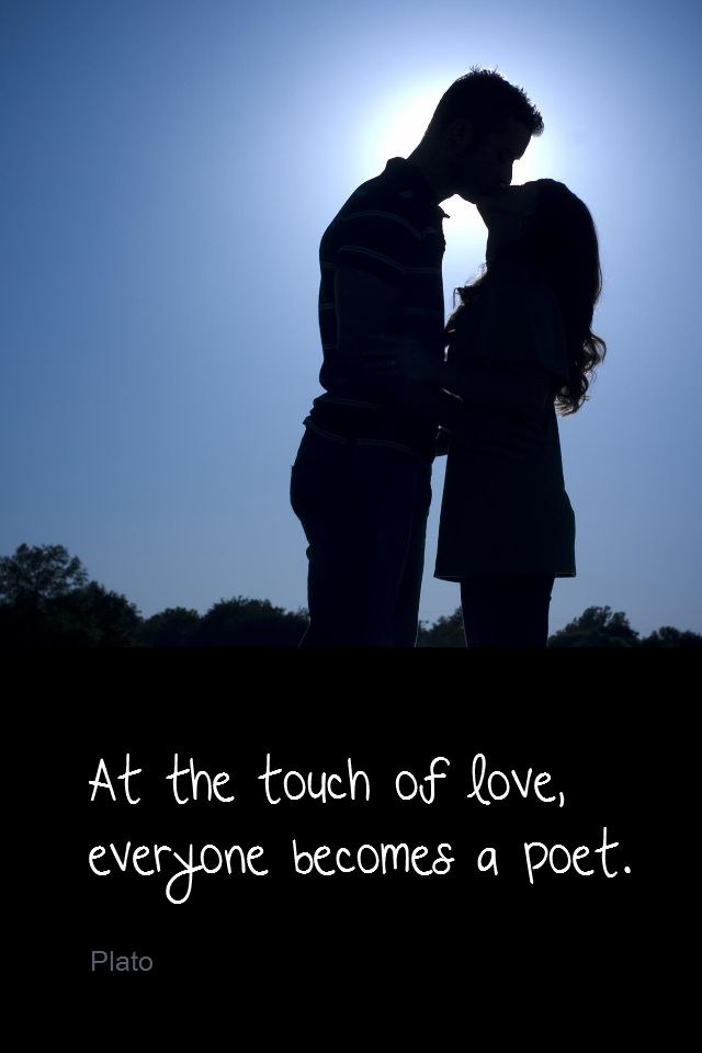 visual quote - image quotation for LOVE - At the touch of love, everyone becomes a poet. - Plato