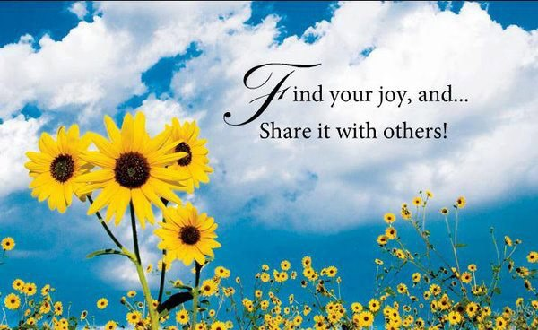 Find you joy, and share it with others !!