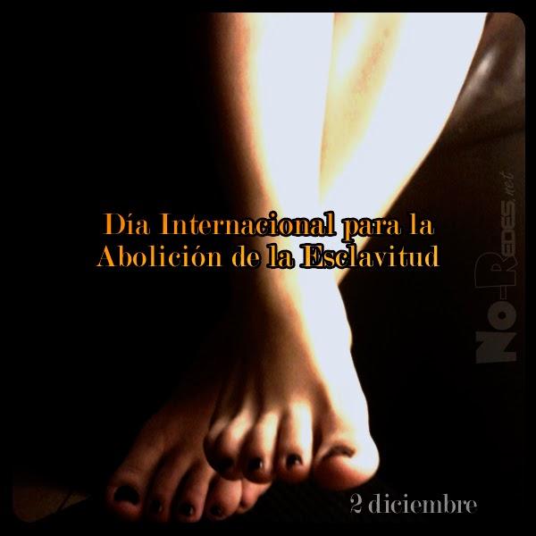 Día Internacional para la Abolición de la Esclavitud que se celebra el lunes 2 de diciembre.