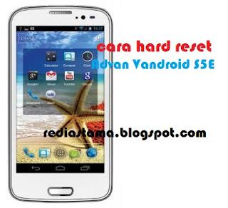 Cara Hard Reset Advan Vandroid S5E
