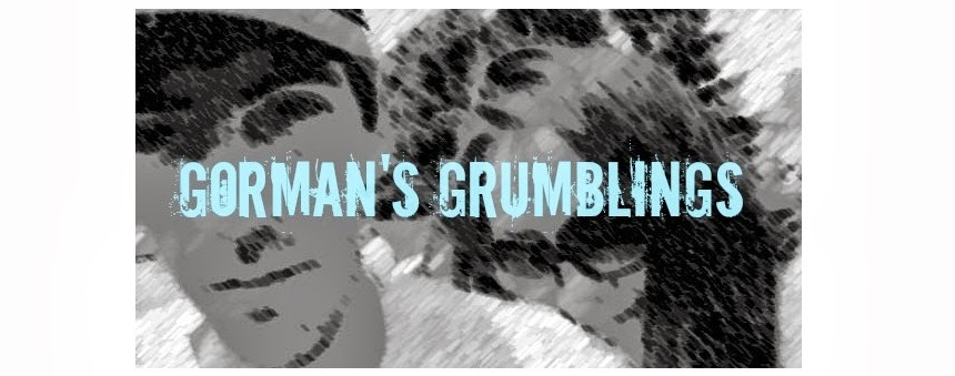 Gormans Grumblings