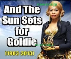 Goldie is dead