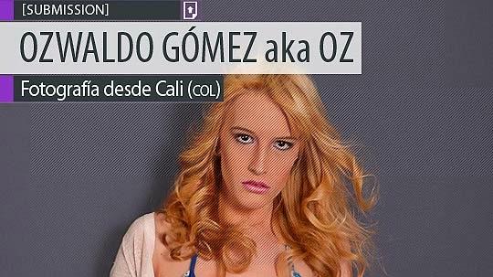 Fotografía. Model de OZWALDO GÓMEZ aka OZ