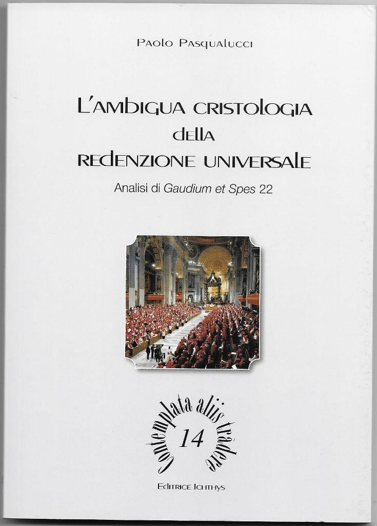 L'AMBIGUA CRISTOLOGIA DELLA REDENZIONE UNIVERSALE -- ANALISI DI GAUDIUM ET SPES 22